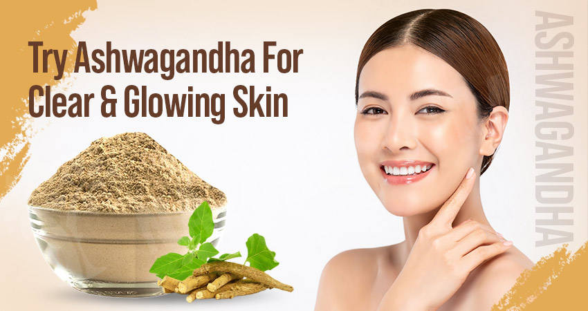How to Use Ashwagandha for Skin Care and Beauty Benefits