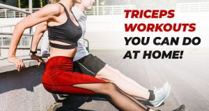 Try These Terrific Triceps Workouts At Home!