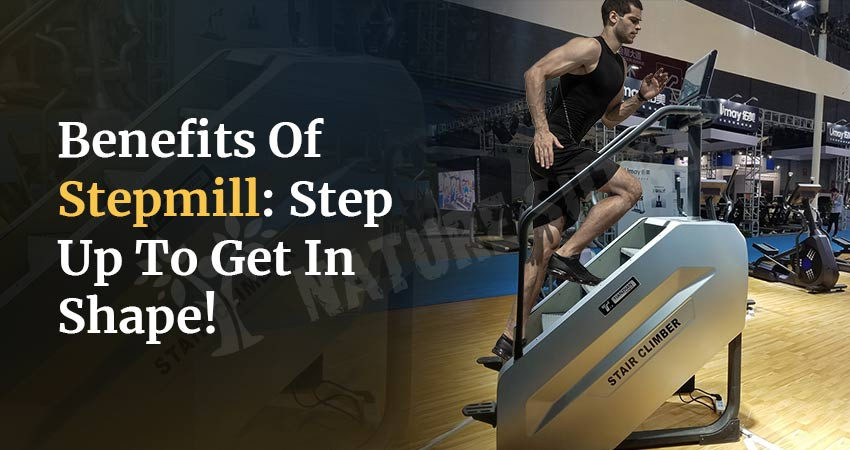 Benefits Of Stepmill: Step Up To Get In Shape!