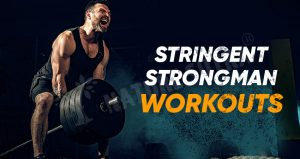 Stringent Strongman Workouts